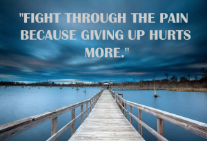 Fight_through_the_pain_because_giving_up_hurts_more