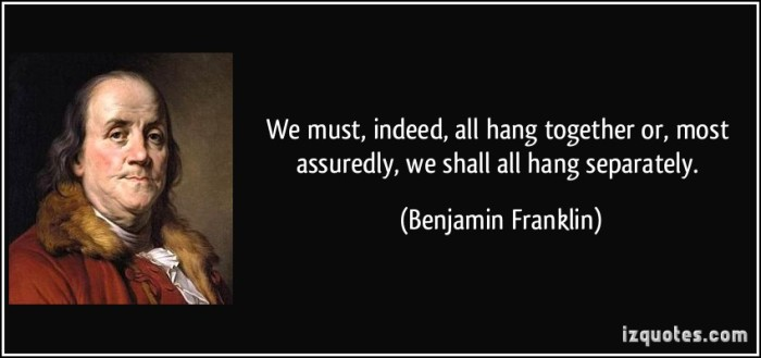 quote-we-must-indeed-all-hang-together-or-most-assuredly-we-shall-all-hang-separately-benjamin-franklin-65454